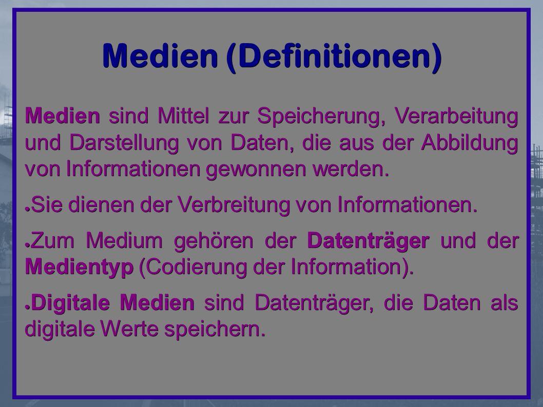 Medien (Definitionen) Medien sind Mittel zur Speicherung, Verarbeitung und Darstellung von Daten, die aus der Abbildung von Informationen gewonnen werden.