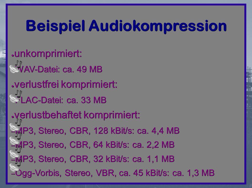 Beispiel Audiokompression ● unkomprimiert: – WAV-Datei: ca.