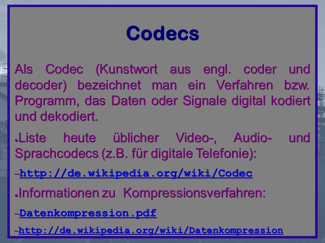 Codecs Als Codec (Kunstwort aus engl. coder und decoder) bezeichnet man ein Verfahren bzw.