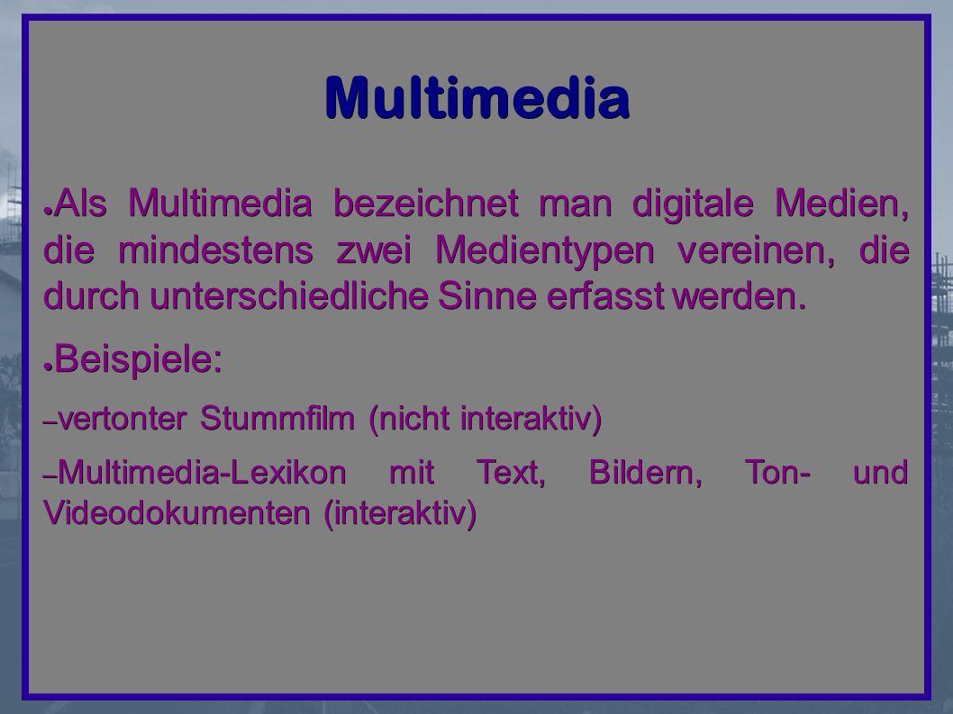 Multimedia ● Als Multimedia bezeichnet man digitale Medien, die mindestens zwei Medientypen vereinen, die durch unterschiedliche Sinne erfasst werden.