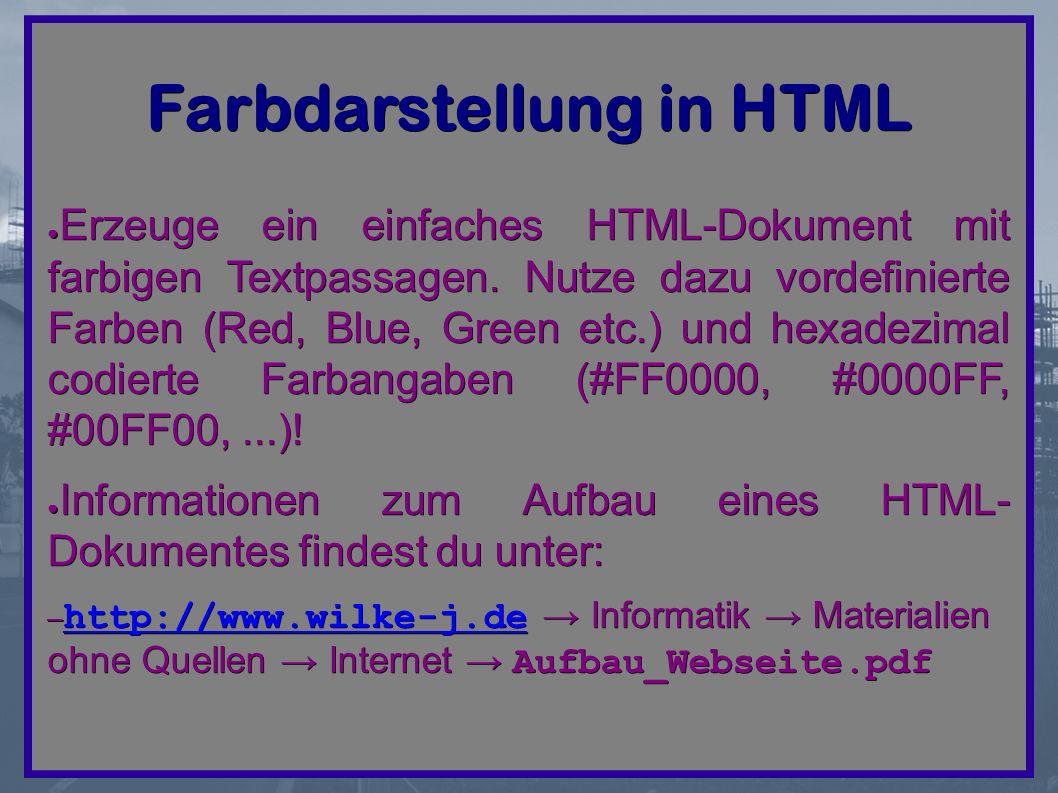 Farbdarstellung in HTML ● Erzeuge ein einfaches HTML-Dokument mit farbigen Textpassagen.