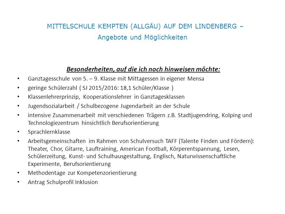 MITTELSCHULE KEMPTEN (ALLGÄU) AUF DEM LINDENBERG – Angebote und Möglichkeiten Besonderheiten, auf die ich noch hinweisen möchte: Ganztagesschule von 5.