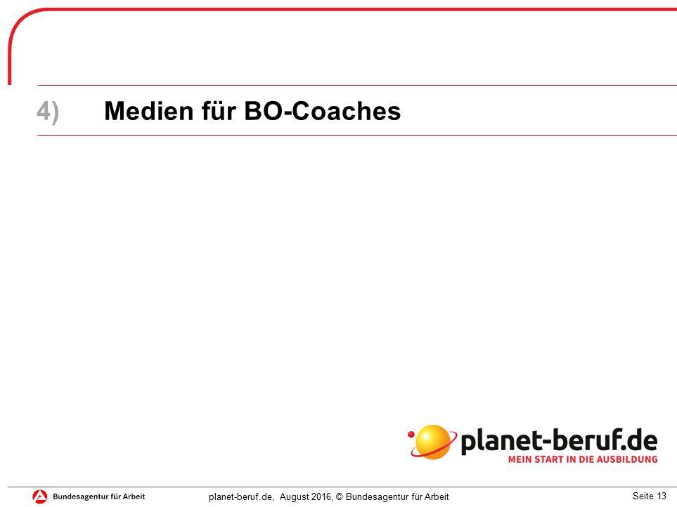 Seite 13 planet-beruf.de, August 2016, © Bundesagentur für Arbeit 4)Medien für BO-Coaches