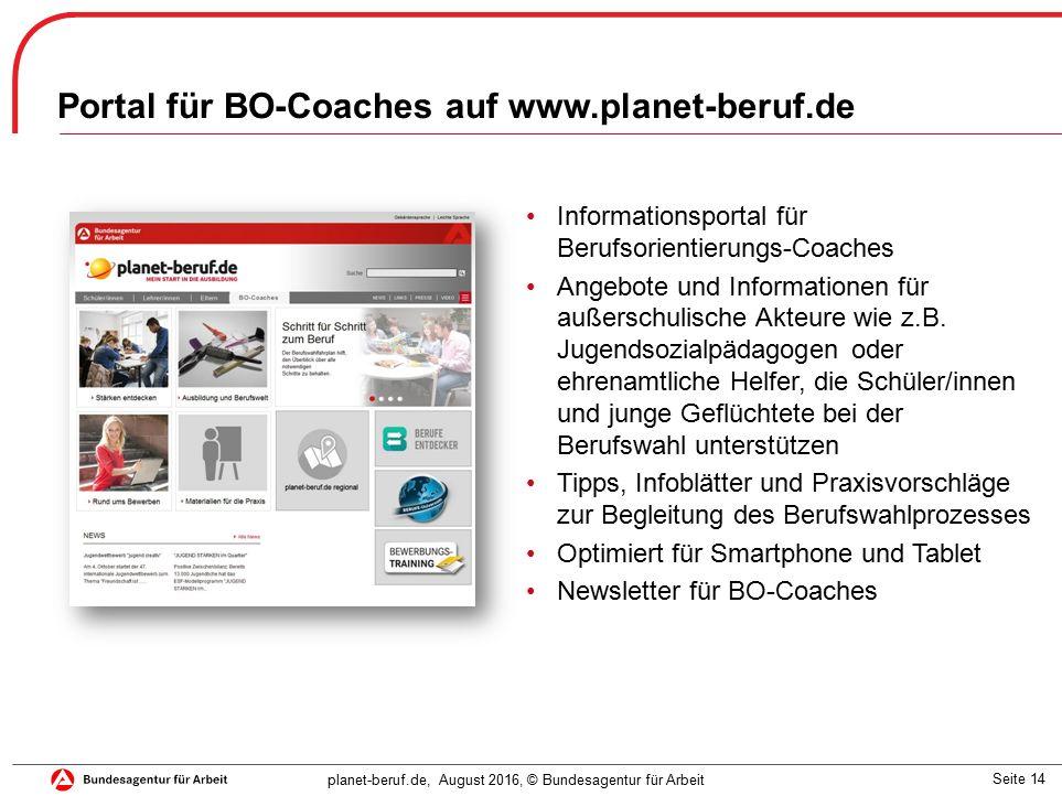 Seite 14 planet-beruf.de, August 2016, © Bundesagentur für Arbeit Portal für BO-Coaches auf www.planet-beruf.de Informationsportal für Berufsorientierungs-Coaches Angebote und Informationen für außerschulische Akteure wie z.B.