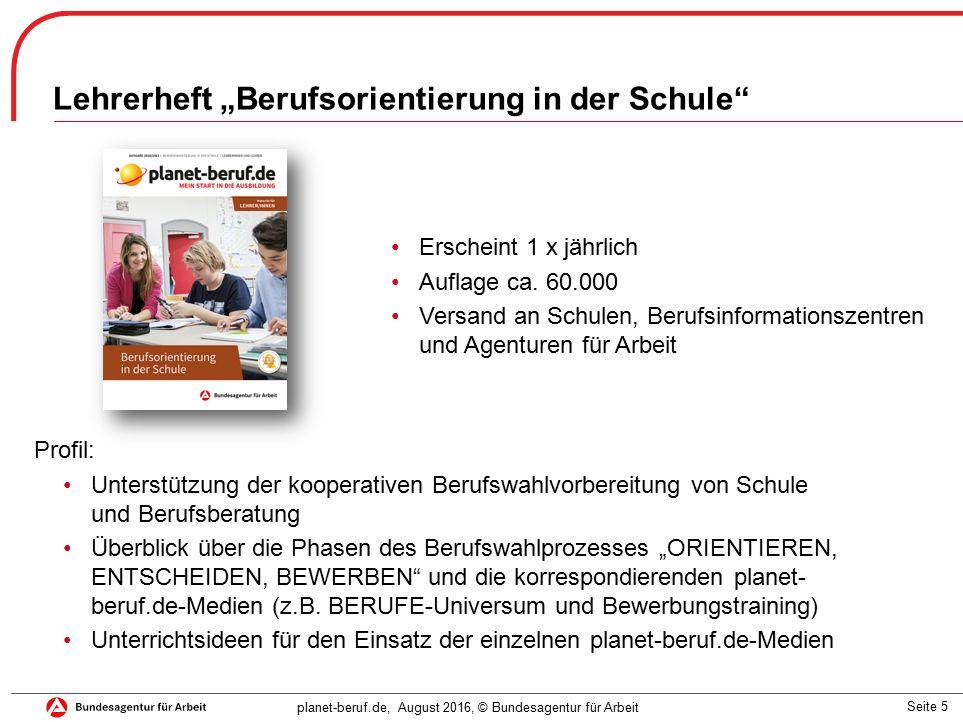 """Seite 5 planet-beruf.de, August 2016, © Bundesagentur für Arbeit Lehrerheft """"Berufsorientierung in der Schule Erscheint 1 x jährlich Auflage ca."""