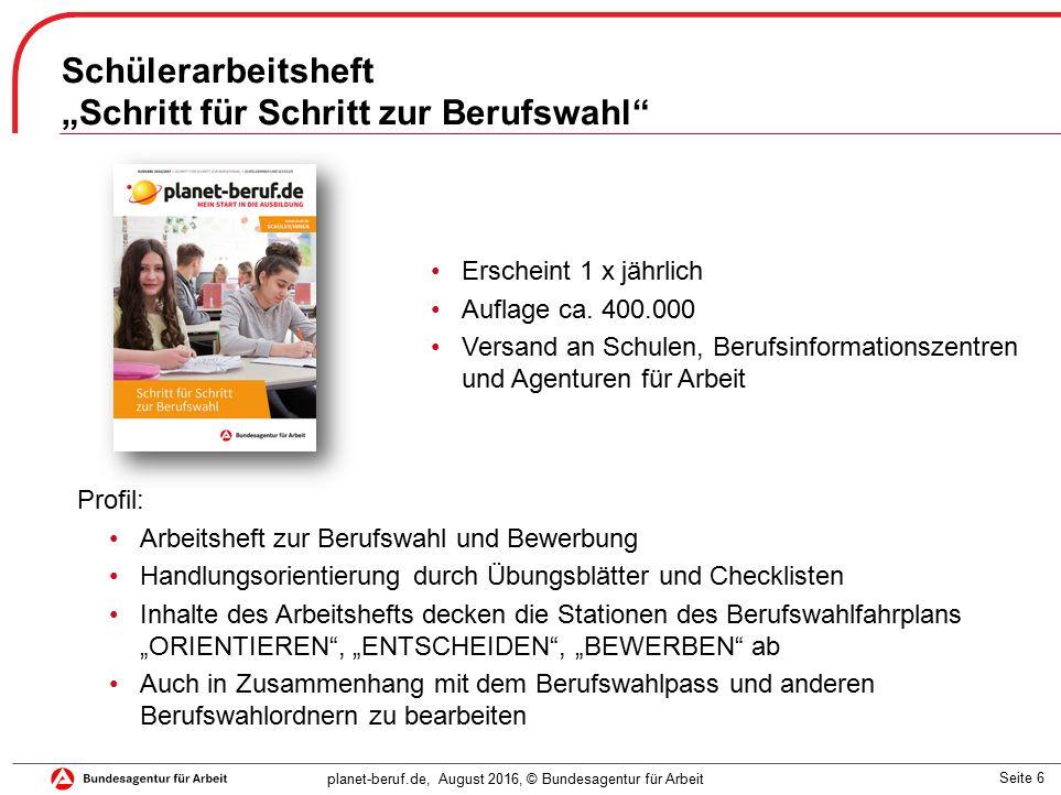 """Seite 6 planet-beruf.de, August 2016, © Bundesagentur für Arbeit Schülerarbeitsheft """"Schritt für Schritt zur Berufswahl Erscheint 1 x jährlich Auflage ca."""