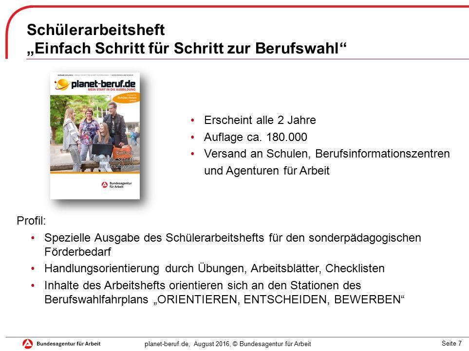 """Seite 7 planet-beruf.de, August 2016, © Bundesagentur für Arbeit Schülerarbeitsheft """"Einfach Schritt für Schritt zur Berufswahl Erscheint alle 2 Jahre Auflage ca."""
