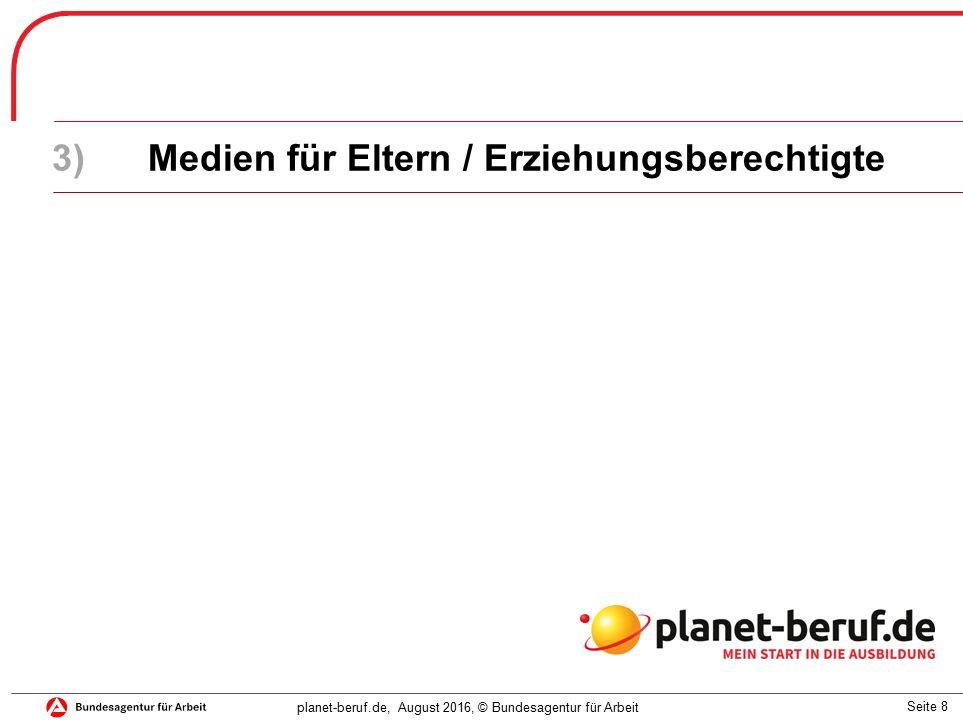 Seite 8 planet-beruf.de, August 2016, © Bundesagentur für Arbeit 3)Medien für Eltern / Erziehungsberechtigte