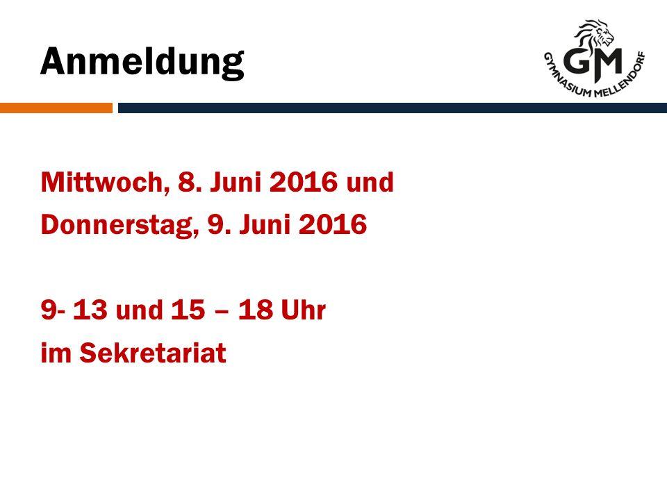 Anmeldung Mittwoch, 8. Juni 2016 und Donnerstag, 9. Juni 2016 9- 13 und 15 – 18 Uhr im Sekretariat