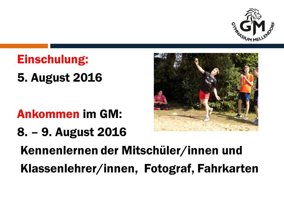 Einschulung: 5. August 2016 Ankommen im GM: 8. – 9.