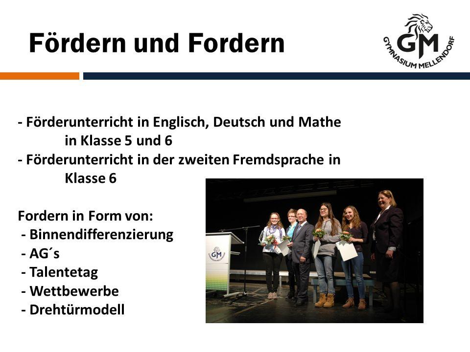 Fördern und Fordern - Förderunterricht in Englisch, Deutsch und Mathe in Klasse 5 und 6 - Förderunterricht in der zweiten Fremdsprache in Klasse 6 Fordern in Form von: - Binnendifferenzierung - AG´s - Talentetag - Wettbewerbe - Drehtürmodell