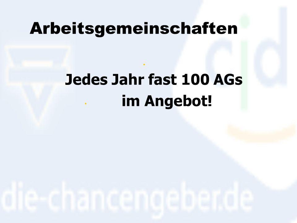 Arbeitsgemeinschaften Jedes Jahr fast 100 AGs im Angebot!
