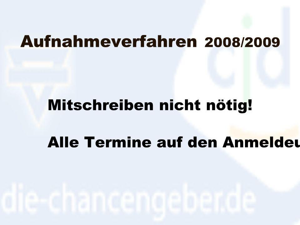 Aufnahmeverfahren 2008/2009 Mitschreiben nicht nötig! Alle Termine auf den Anmeldeunterlagen