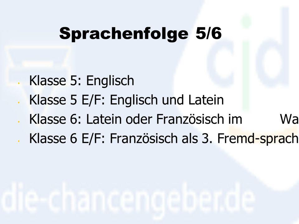 Sprachenfolge 5/6 Klasse 5: Englisch Klasse 5 E/F: Englisch und Latein Klasse 6: Latein oder Französisch im Wahlpflichtbereich I Klasse 6 E/F: Französisch als 3.