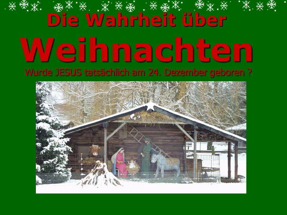 Wurde JESUS tatsächlich am 24. Dezember geboren Die Wahrheit über Weihnachten