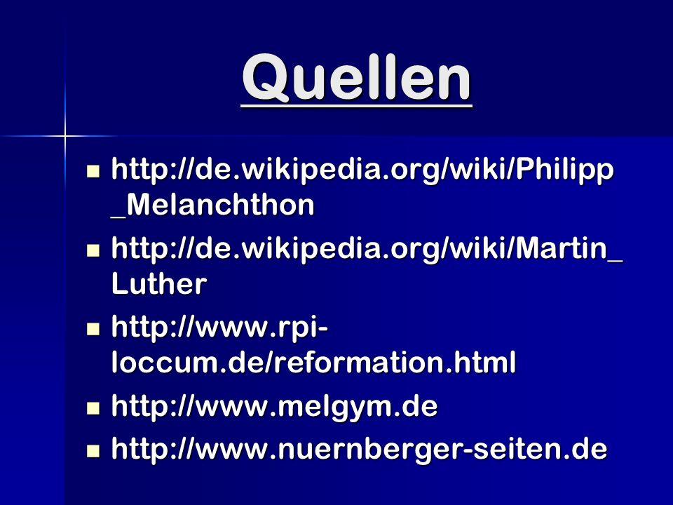 Quellen http://de.wikipedia.org/wiki/Philipp _Melanchthon http://de.wikipedia.org/wiki/Philipp _Melanchthon http://de.wikipedia.org/wiki/Martin_ Luther http://de.wikipedia.org/wiki/Martin_ Luther http://www.rpi- loccum.de/reformation.html http://www.rpi- loccum.de/reformation.html http://www.melgym.de http://www.melgym.de http://www.nuernberger-seiten.de http://www.nuernberger-seiten.de