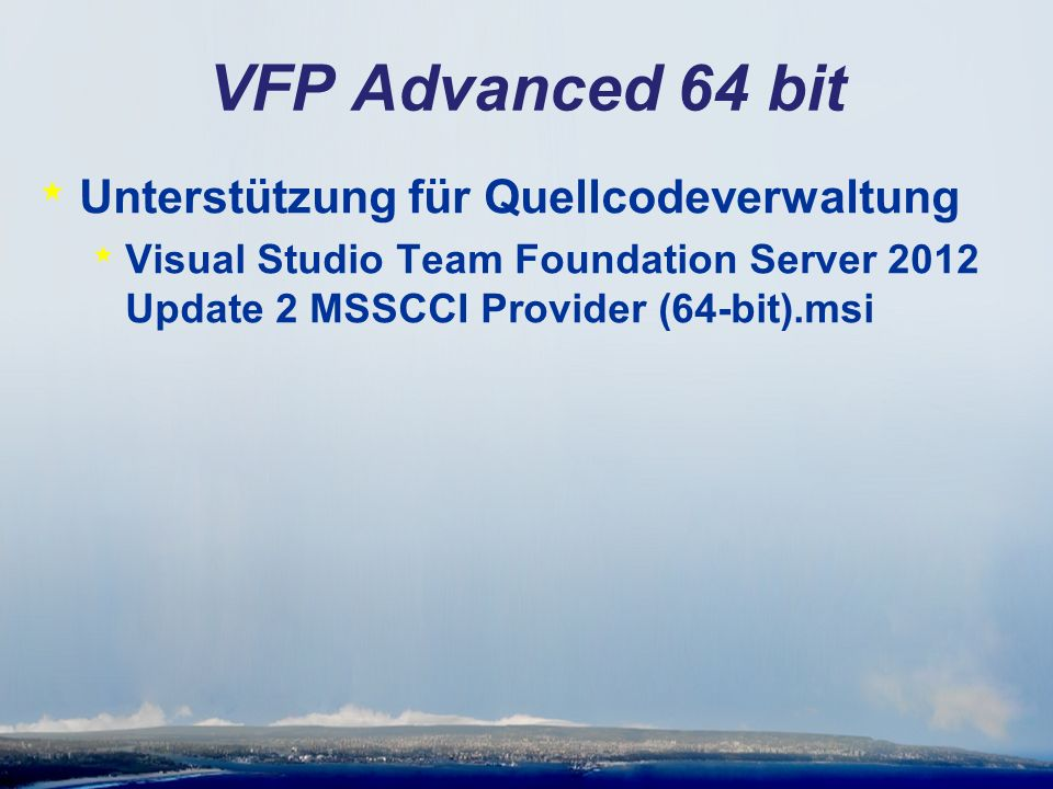 VFP Advanced 64 bit * Unterstützung für Quellcodeverwaltung * Visual Studio Team Foundation Server 2012 Update 2 MSSCCI Provider (64-bit).msi