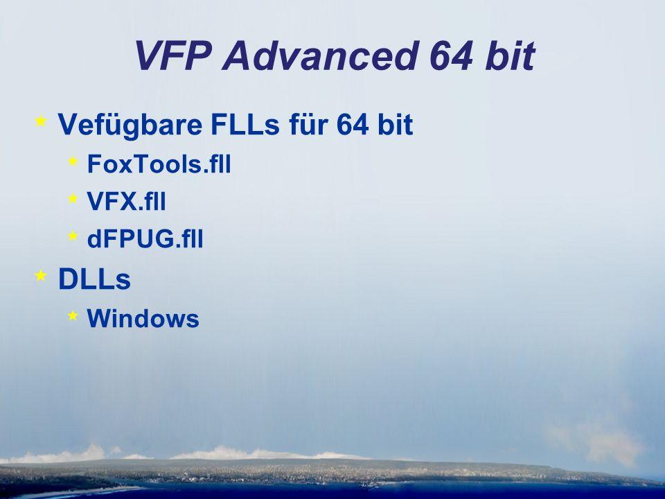 VFP Advanced 64 bit * Vefügbare FLLs für 64 bit * FoxTools.fll * VFX.fll * dFPUG.fll * DLLs * Windows