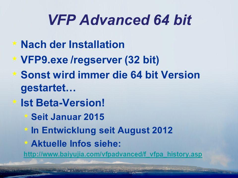 VFP Advanced 64 bit * Nach der Installation * VFP9.exe /regserver (32 bit) * Sonst wird immer die 64 bit Version gestartet… * Ist Beta-Version.
