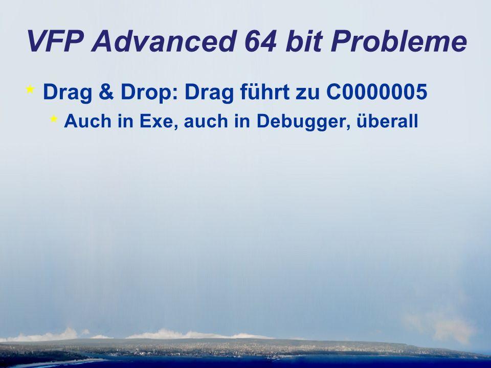 VFP Advanced 64 bit Probleme * Drag & Drop: Drag führt zu C0000005 * Auch in Exe, auch in Debugger, überall