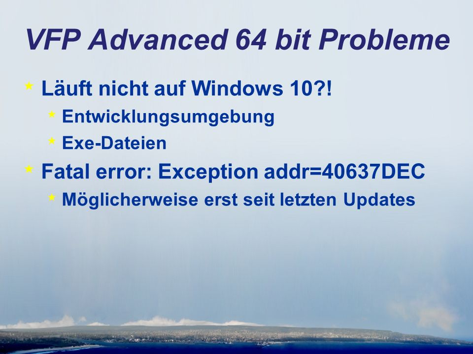 VFP Advanced 64 bit Probleme * Läuft nicht auf Windows 10 .