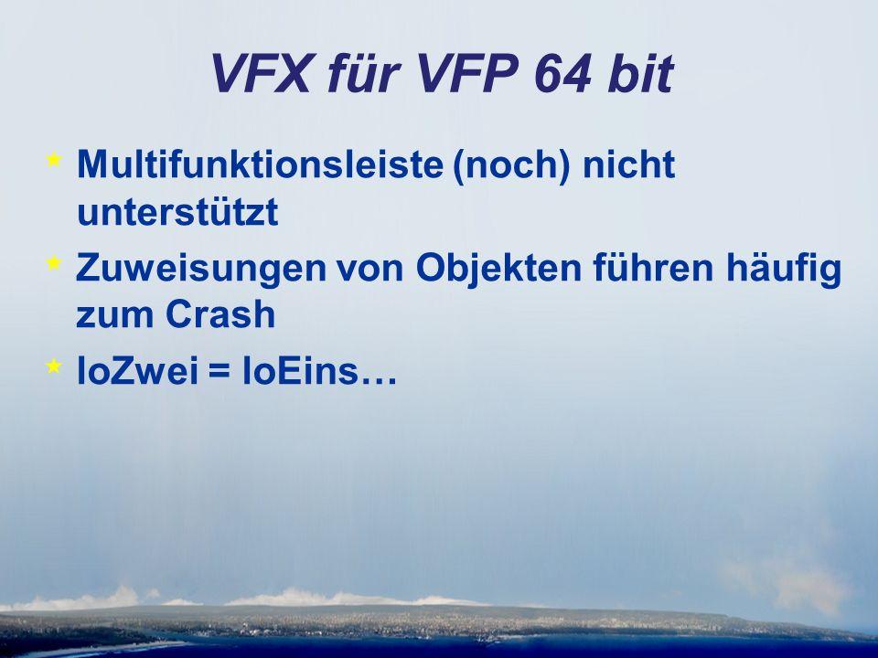 VFX für VFP 64 bit * Multifunktionsleiste (noch) nicht unterstützt * Zuweisungen von Objekten führen häufig zum Crash * loZwei = loEins…