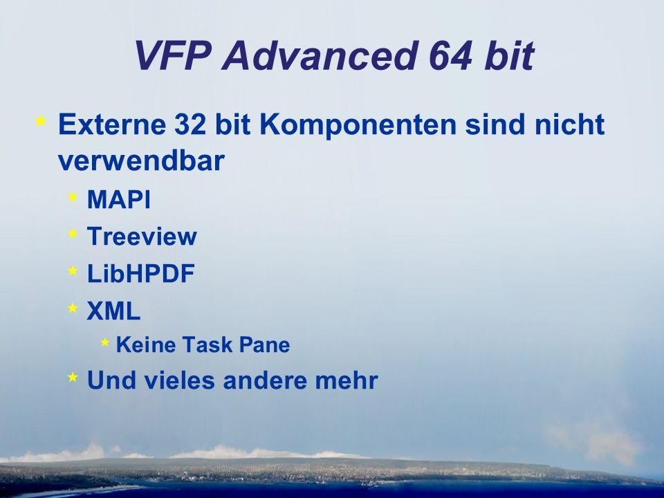 VFP Advanced 64 bit * Externe 32 bit Komponenten sind nicht verwendbar * MAPI * Treeview * LibHPDF * XML * Keine Task Pane * Und vieles andere mehr