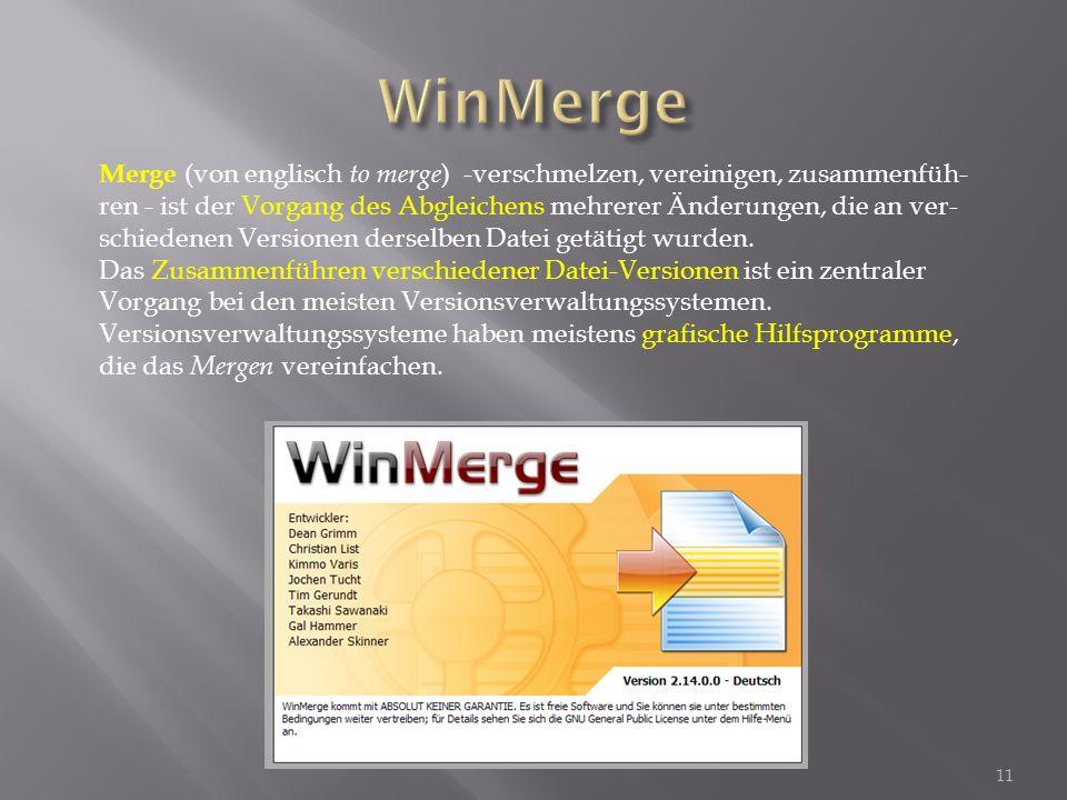 11 Merge (von englisch to merge ) -verschmelzen, vereinigen, zusammenfüh- ren - ist der Vorgang des Abgleichens mehrerer Änderungen, die an ver- schiedenen Versionen derselben Datei getätigt wurden.