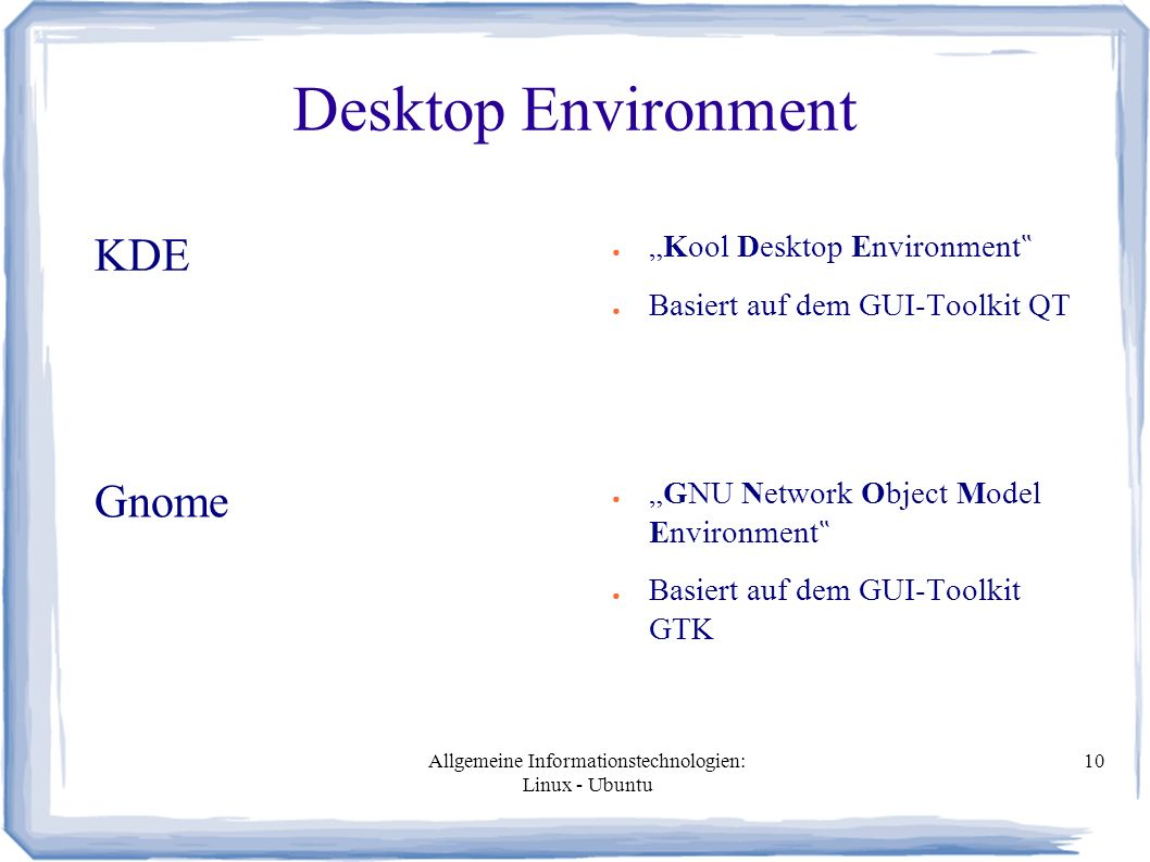 "Allgemeine Informationstechnologien: Linux - Ubuntu 10 Desktop Environment KDE ● ""Kool Desktop Environment "" ● Basiert auf dem GUI-Toolkit QT ● ""GNU N"