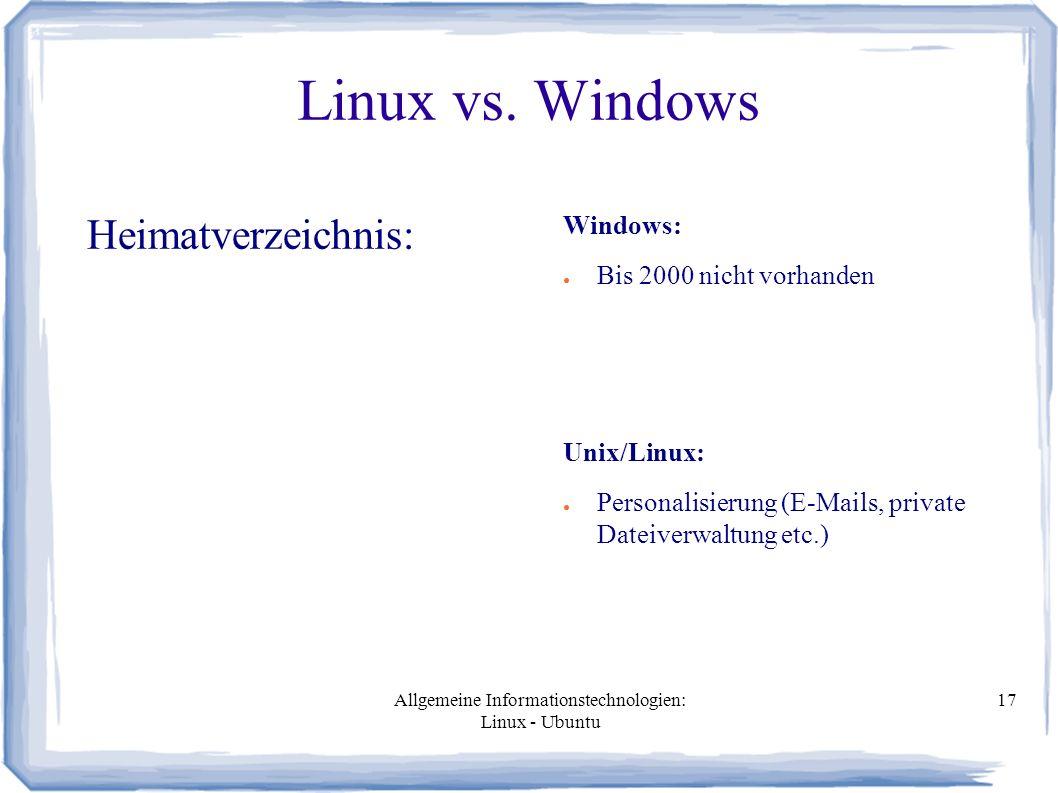 Allgemeine Informationstechnologien: Linux - Ubuntu 17 Linux vs. Windows Heimatverzeichnis: Windows: ● Bis 2000 nicht vorhanden Unix/Linux: ● Personal