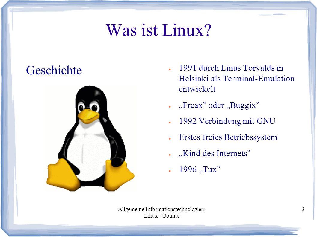 Allgemeine Informationstechnologien: Linux - Ubuntu 3 Was ist Linux? Geschichte ● 1991 durch Linus Torvalds in Helsinki als Terminal-Emulation entwick