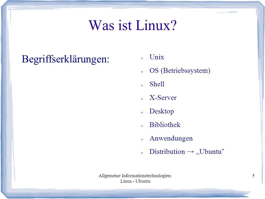 Allgemeine Informationstechnologien: Linux - Ubuntu 5 Was ist Linux? Begriffserklärungen: ● Unix ● OS (Betriebssystem) ● Shell ● X-Server ● Desktop ●
