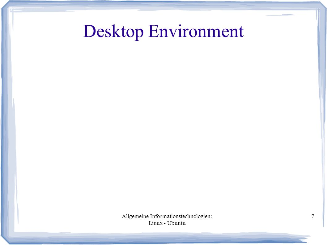 Allgemeine Informationstechnologien: Linux - Ubuntu 7 Desktop Environment