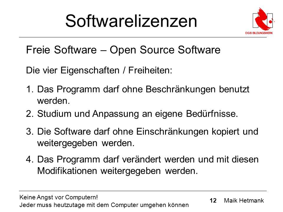 12 Maik Hetmank Keine Angst vor Computern! Jeder muss heutzutage mit dem Computer umgehen können Softwarelizenzen Freie Software – Open Source Softwar