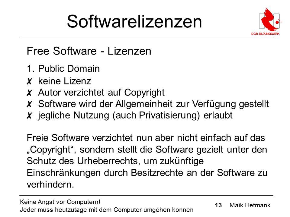 13 Maik Hetmank Keine Angst vor Computern! Jeder muss heutzutage mit dem Computer umgehen können Softwarelizenzen Free Software - Lizenzen ✗ keine Liz