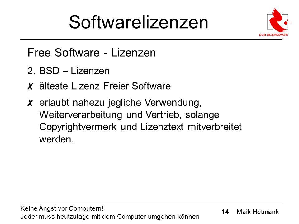 14 Maik Hetmank Keine Angst vor Computern! Jeder muss heutzutage mit dem Computer umgehen können Softwarelizenzen Free Software - Lizenzen ✗ älteste L