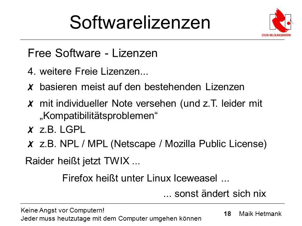 18 Maik Hetmank Keine Angst vor Computern! Jeder muss heutzutage mit dem Computer umgehen können Softwarelizenzen Free Software - Lizenzen ✗ basieren