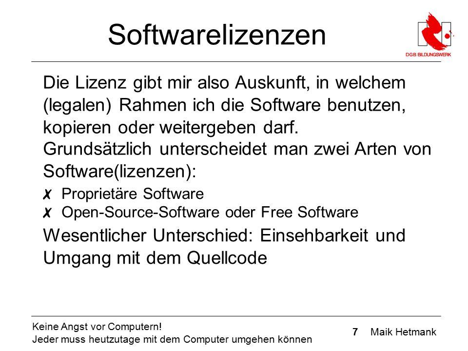 7 Maik Hetmank Keine Angst vor Computern! Jeder muss heutzutage mit dem Computer umgehen können Softwarelizenzen Die Lizenz gibt mir also Auskunft, in