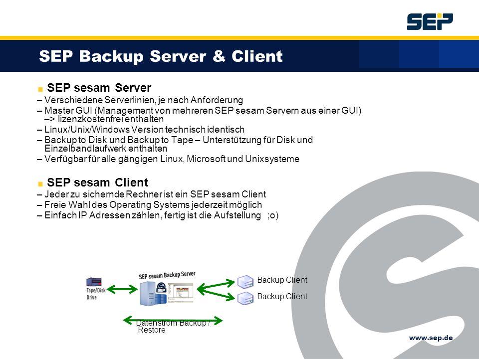 www.sep.de SEP Server Management Modul Verwaltung von Backuptasks, Medien, Sicherungsstrategien SEP sesam GUI Grafische Benutzeroberfläche SEP Client + Server - zusätzliche Module / Extensions / Zertifizierungen Datenbankmodule Online Sicherung von Datenbanken wie Oracle, mySAP, MS SQL Groupwaremodule Online Sicherung von Groupware Lösungen wie Zarafa, MS Exchange, Lotus Notes, Groupwise, Open- Xchange,...