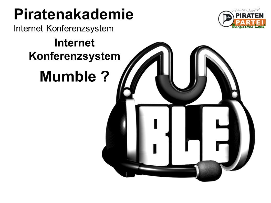 Piratenakademie Internet Konferenzsystem Internet Konferenzsystem Mumble ?