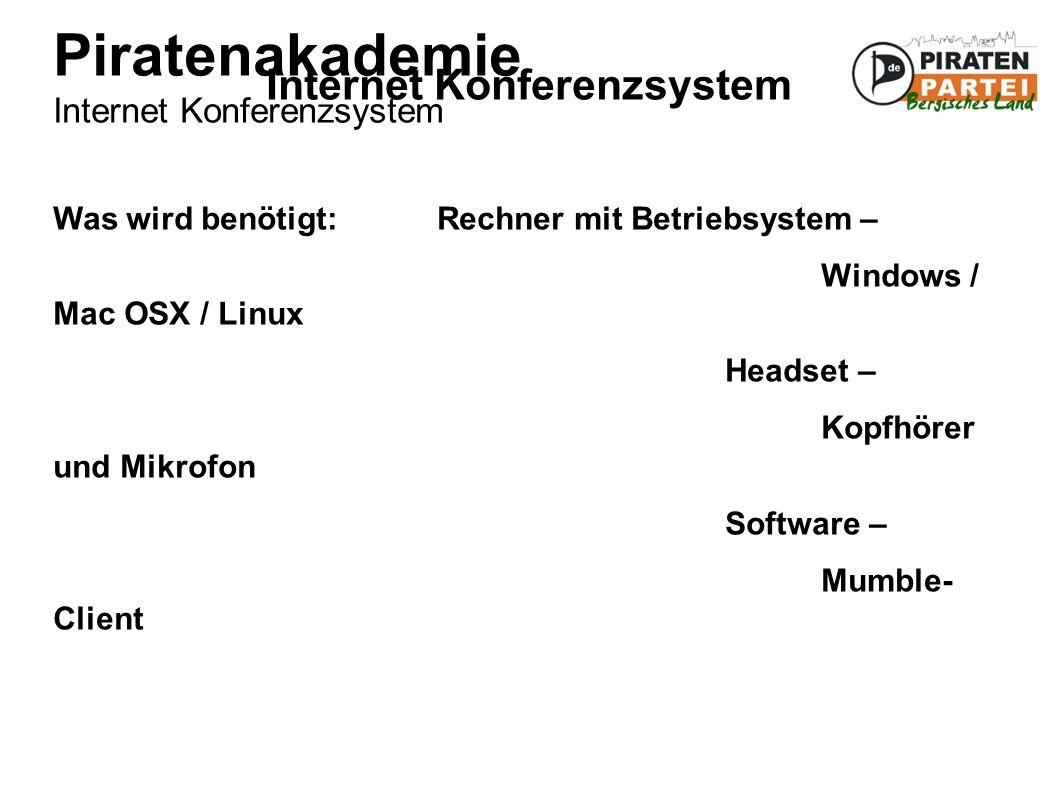 Piratenakademie Internet Konferenzsystem Internet Konferenzsystem Was wird benötigt: Rechner mit Betriebsystem – Windows / Mac OSX / Linux Headset – Kopfhörer und Mikrofon Software – Mumble- Client