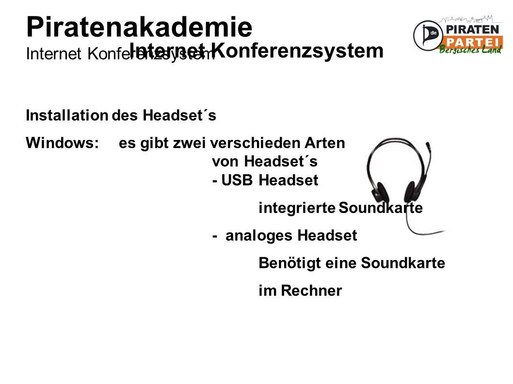 Piratenakademie Internet Konferenzsystem Internet Konferenzsystem Installation des Headset´s Windows: es gibt zwei verschieden Arten von Headset´s - USB Headset integrierte Soundkarte - analoges Headset Benötigt eine Soundkarte im Rechner