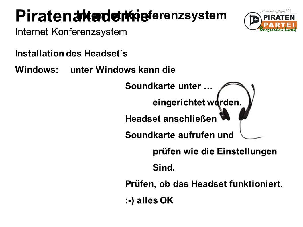 Piratenakademie Internet Konferenzsystem Internet Konferenzsystem Installation des Headset´s Windows: unter Windows kann die Soundkarte unter … eingerichtet werden.