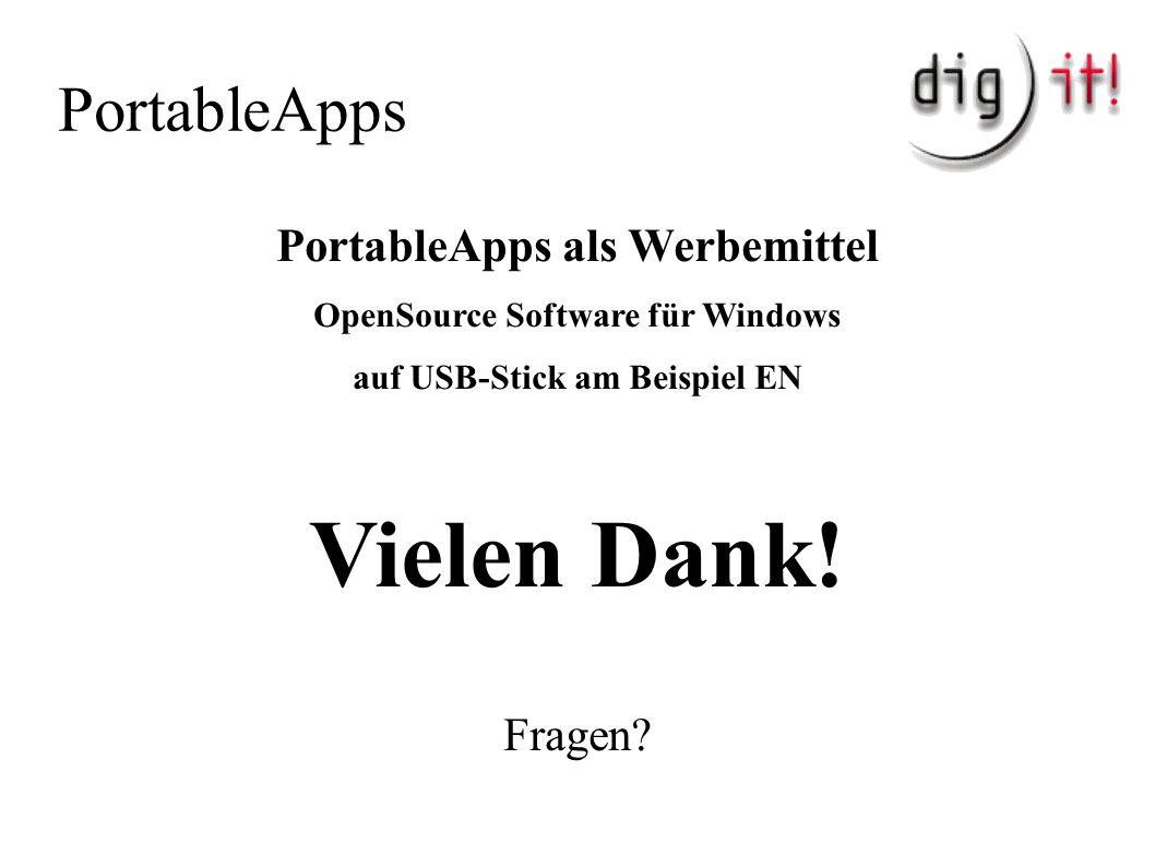 PortableApps PortableApps als Werbemittel OpenSource Software für Windows auf USB-Stick am Beispiel EN Vielen Dank! Fragen?