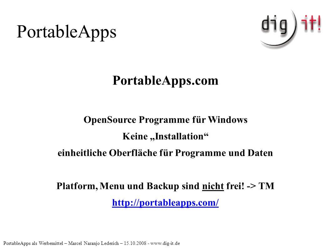 PortableApps PortableApps als Werbemittel – Marcel Naranjo Lederich – 15.10.2008 - www.dig-it.de PortableApps.com OpenSource Programme für Windows Kei