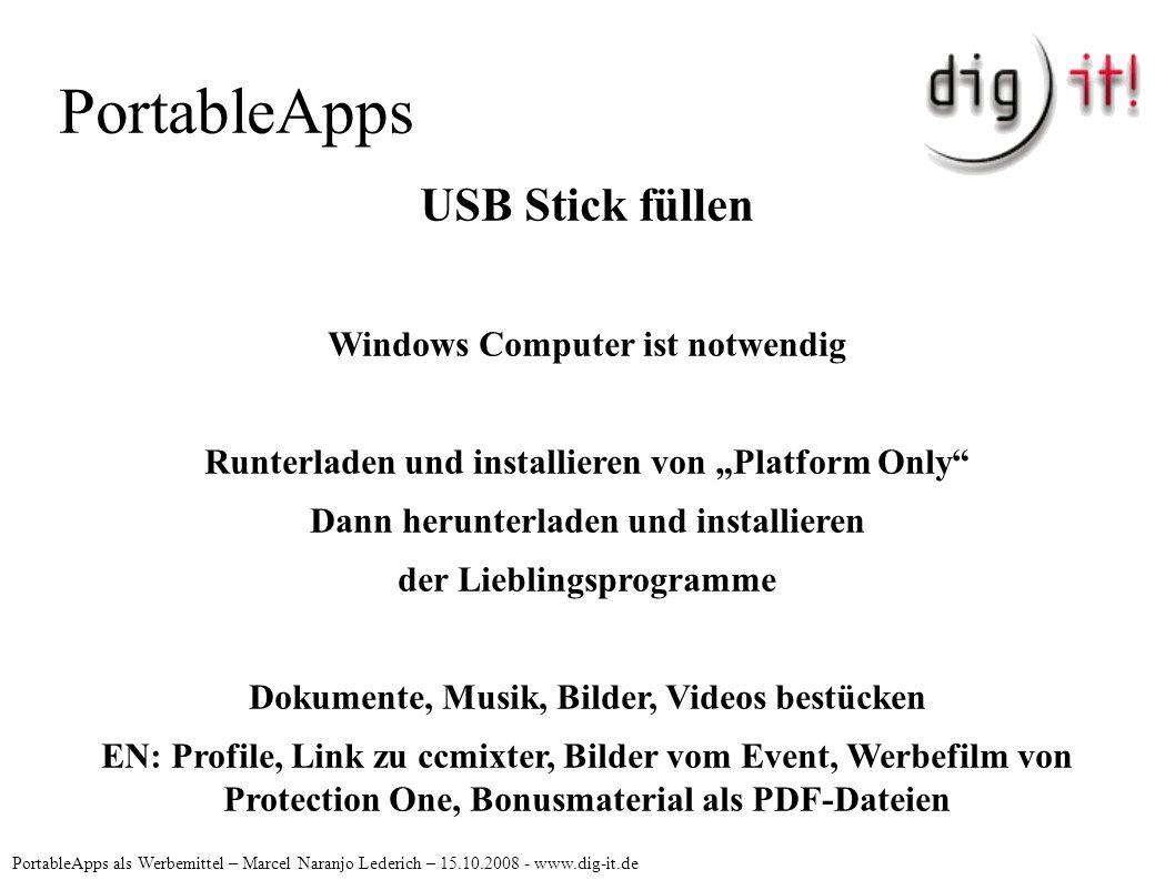 PortableApps PortableApps als Werbemittel – Marcel Naranjo Lederich – 15.10.2008 - www.dig-it.de USB Stick füllen Windows Computer ist notwendig Runte