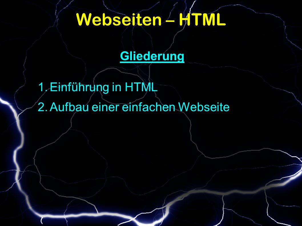 Webseiten – HTML Gliederung 1.Einführung in HTML 2.Aufbau einer einfachen Webseite