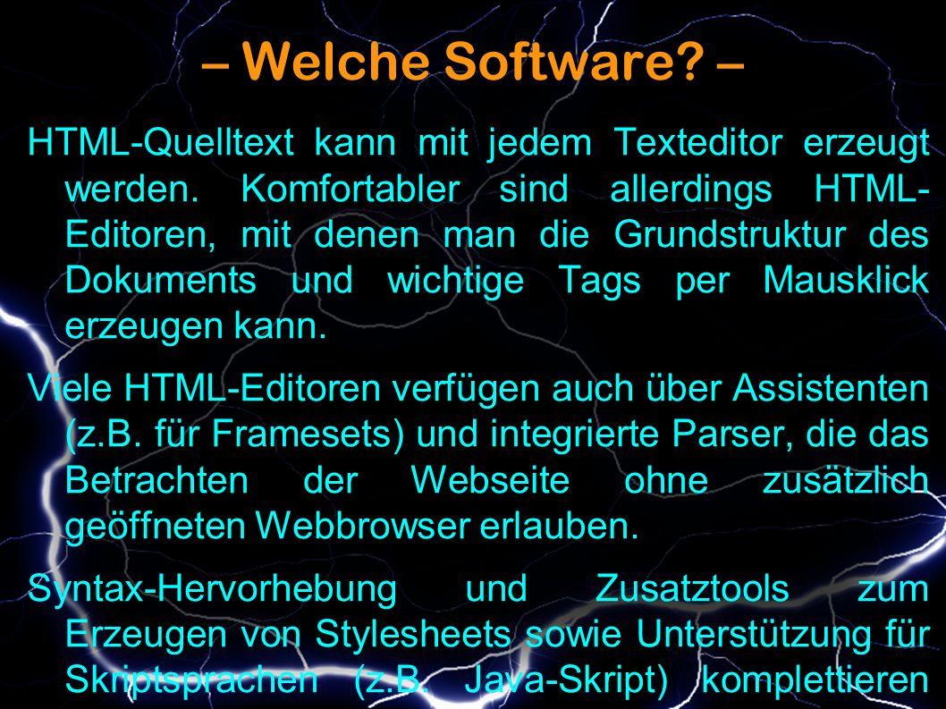 – Welche Software. – HTML-Quelltext kann mit jedem Texteditor erzeugt werden.