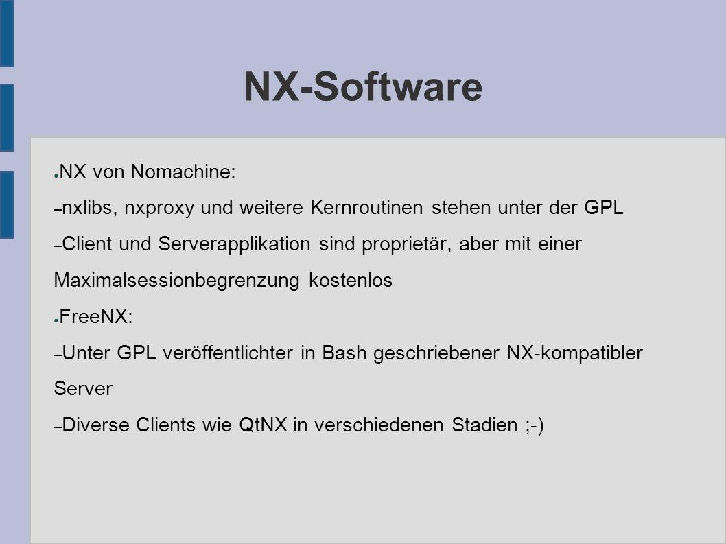 NX-Software ● NX von Nomachine: – nxlibs, nxproxy und weitere Kernroutinen stehen unter der GPL – Client und Serverapplikation sind proprietär, aber mit einer Maximalsessionbegrenzung kostenlos ● FreeNX: – Unter GPL veröffentlichter in Bash geschriebener NX-kompatibler Server – Diverse Clients wie QtNX in verschiedenen Stadien ;-)