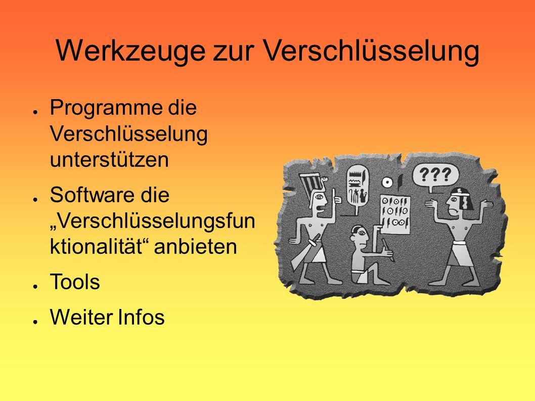 """Werkzeuge zur Verschlüsselung ● Programme die Verschlüsselung unterstützen ● Software die """"Verschlüsselungsfun ktionalität anbieten ● Tools ● Weiter Infos"""